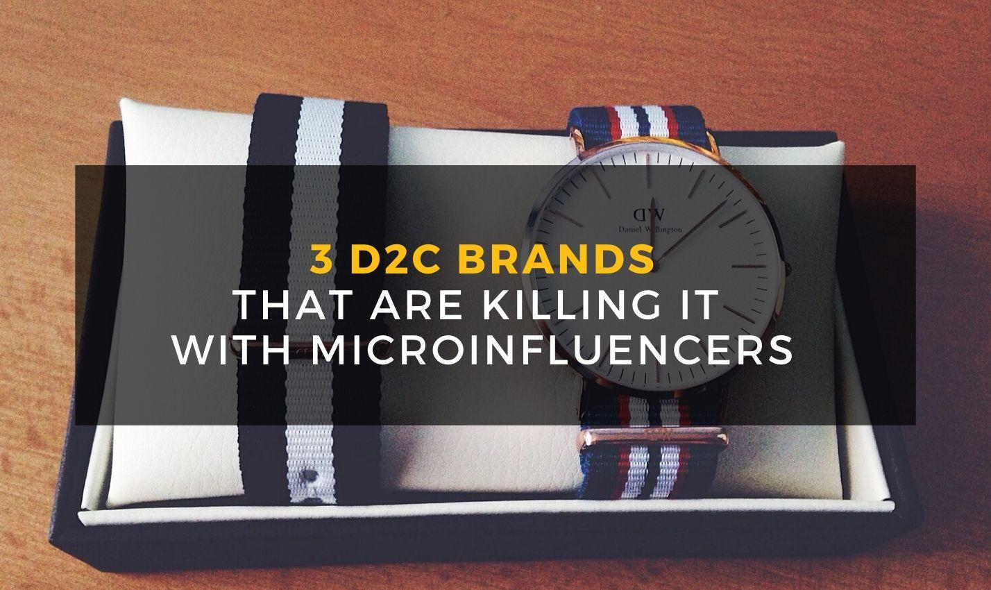 3 DTC Brands working with Micro-influencers