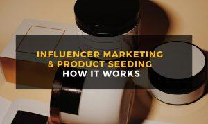 Product Seeding and Micro Influencer Marketing